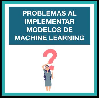 problemas al implementar los proyectos de machine learning